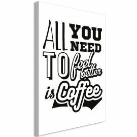 Paveikslas - All You Need to Feel Better Is Coffee (1 Part) Vertical
